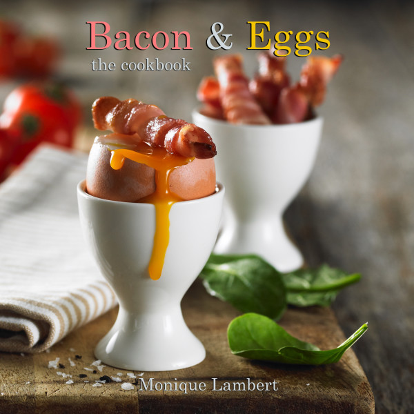 Bacon and Eggs the Cookbook